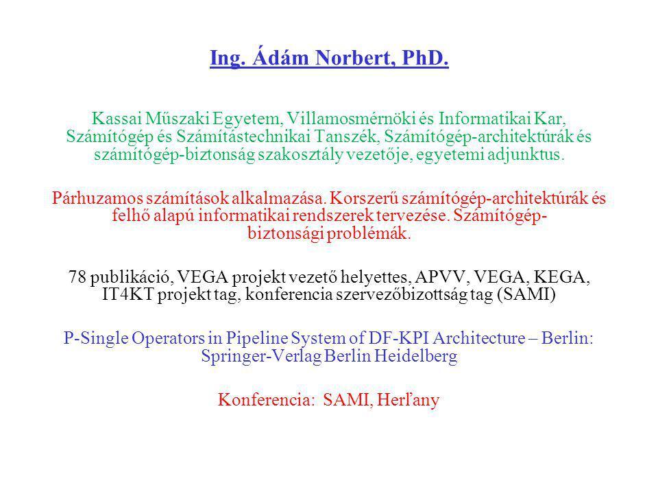 Ing. Ádám Norbert, PhD. Kassai Műszaki Egyetem, Villamosmérnöki és Informatikai Kar, Számítógép és Számítástechnikai Tanszék, Számítógép-architektúrák