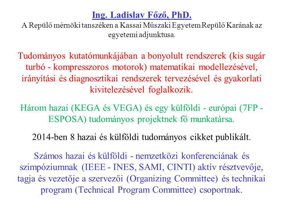 Ing. Ladislav Főző, PhD. A Repülő mérnöki tanszéken a Kassai Műszaki Egyetem Repülő Karának az egyetemi adjunktusa. Tudományos kutatómunkájában a bony
