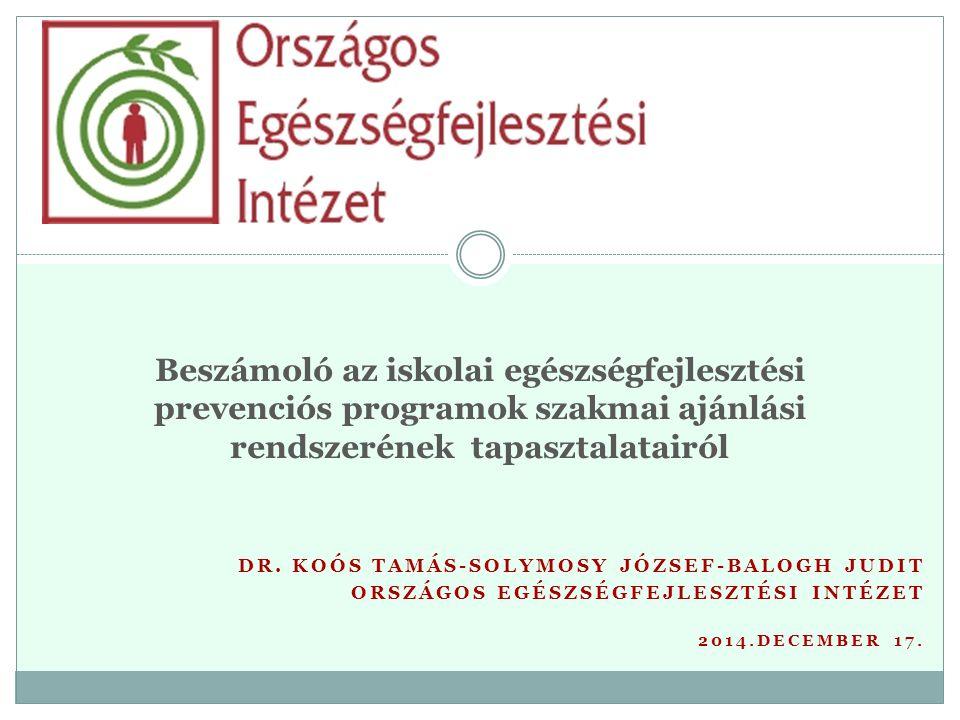 DR. KOÓS TAMÁS-SOLYMOSY JÓZSEF-BALOGH JUDIT ORSZÁGOS EGÉSZSÉGFEJLESZTÉSI INTÉZET 2014.DECEMBER 17. Beszámoló az iskolai egészségfejlesztési prevenciós