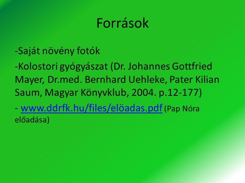 Források -Saját növény fotók -Kolostori gyógyászat (Dr. Johannes Gottfried Mayer, Dr.med. Bernhard Uehleke, Pater Kilian Saum, Magyar Könyvklub, 2004.