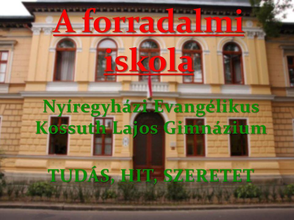 Nyíregyházi Evangélikus Kossuth Lajos Gimnázium TUDÁS, HIT, SZERETET
