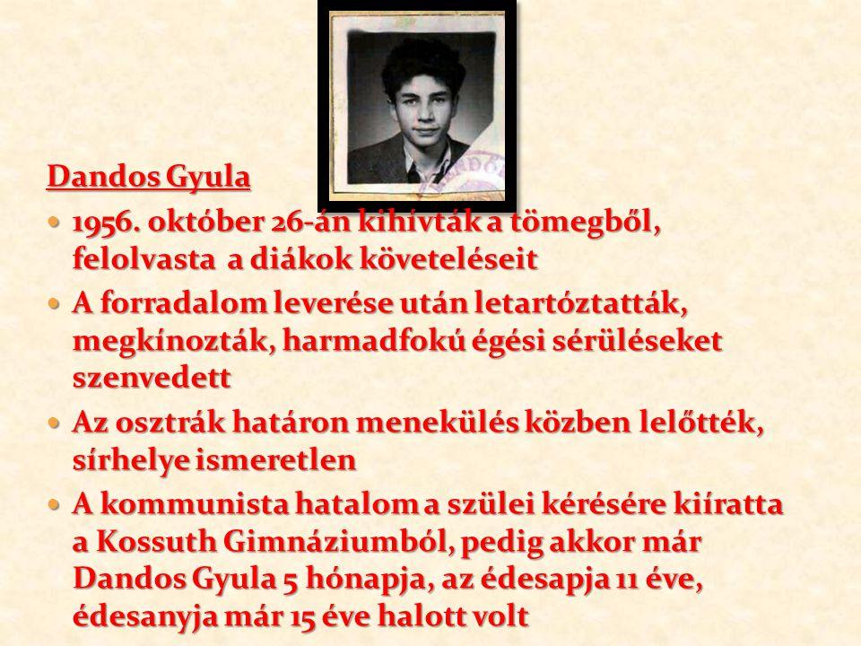 Dandos Gyula 1956.október 26-án kihívták a tömegből, felolvasta a diákok követeléseit 1956.