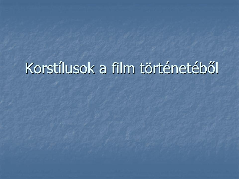 Korstílusok a film történetéből Korstílusok a film történetéből