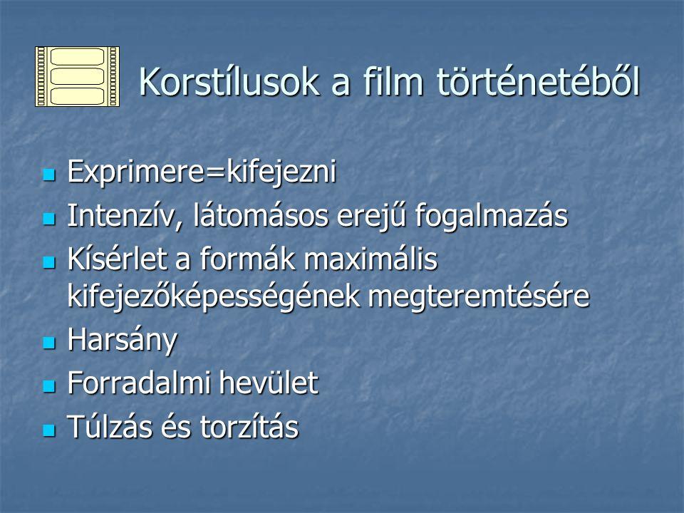 Korstílusok a film történetéből Korstílusok a film történetéből Exprimere=kifejezni Exprimere=kifejezni Intenzív, látomásos erejű fogalmazás Intenzív,
