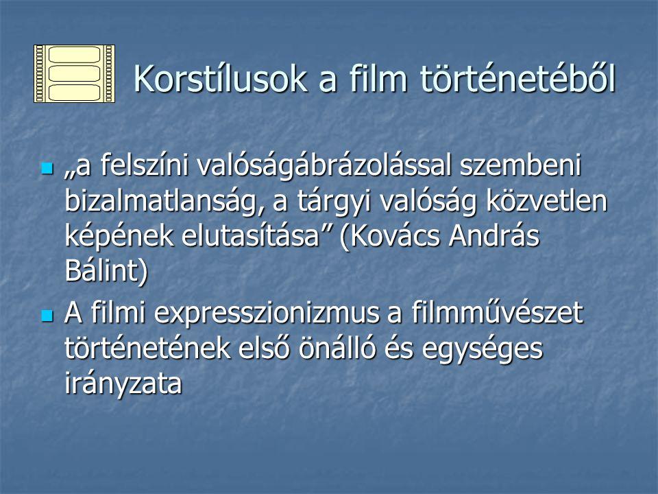 """Korstílusok a film történetéből Korstílusok a film történetéből """"a felszíni valóságábrázolással szembeni bizalmatlanság, a tárgyi valóság közvetlen ké"""