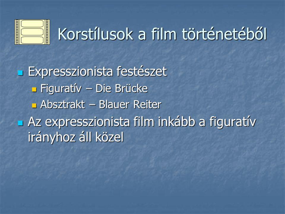 Korstílusok a film történetéből Korstílusok a film történetéből Expresszionista festészet Expresszionista festészet Figuratív – Die Brücke Figuratív –
