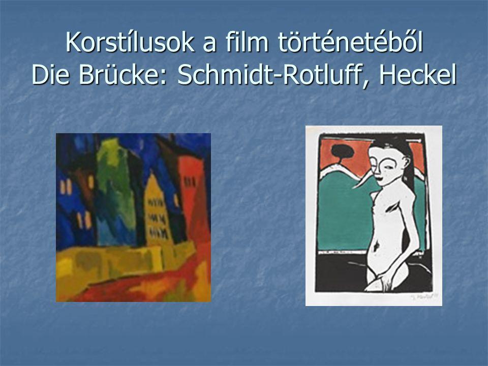 Korstílusok a film történetéből Die Brücke: Schmidt-Rotluff, Heckel