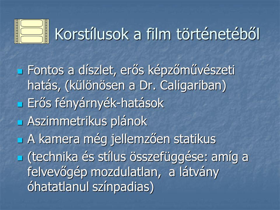 Korstílusok a film történetéből Korstílusok a film történetéből Fontos a díszlet, erős képzőművészeti hatás, (különösen a Dr. Caligariban) Fontos a dí