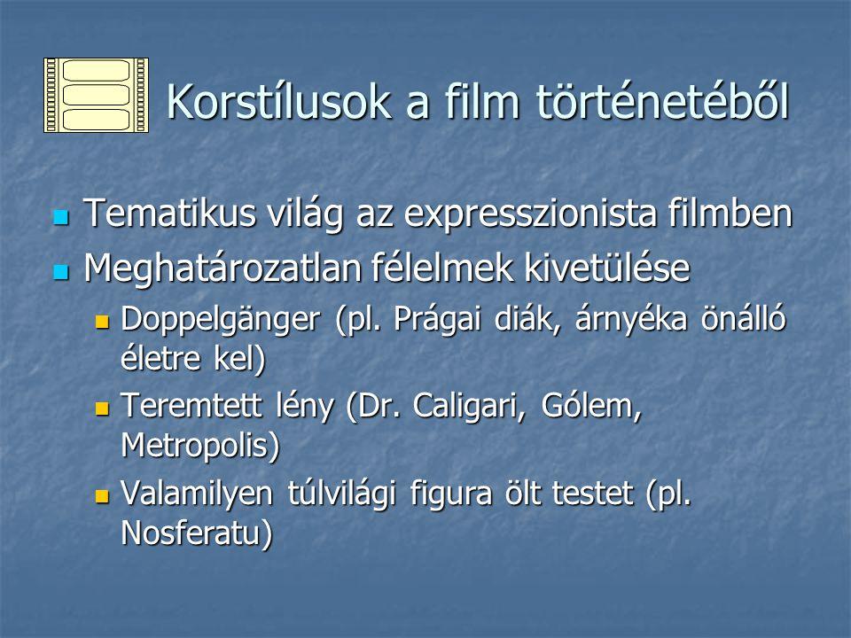 Korstílusok a film történetéből Korstílusok a film történetéből Tematikus világ az expresszionista filmben Tematikus világ az expresszionista filmben