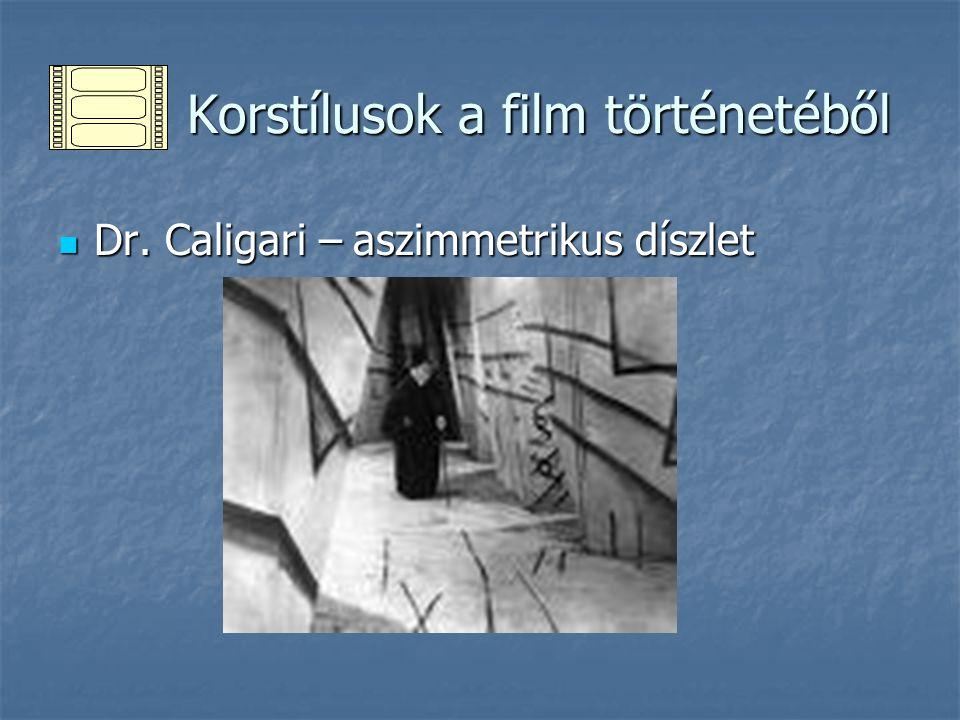 Korstílusok a film történetéből Korstílusok a film történetéből Dr. Caligari – aszimmetrikus díszlet Dr. Caligari – aszimmetrikus díszlet