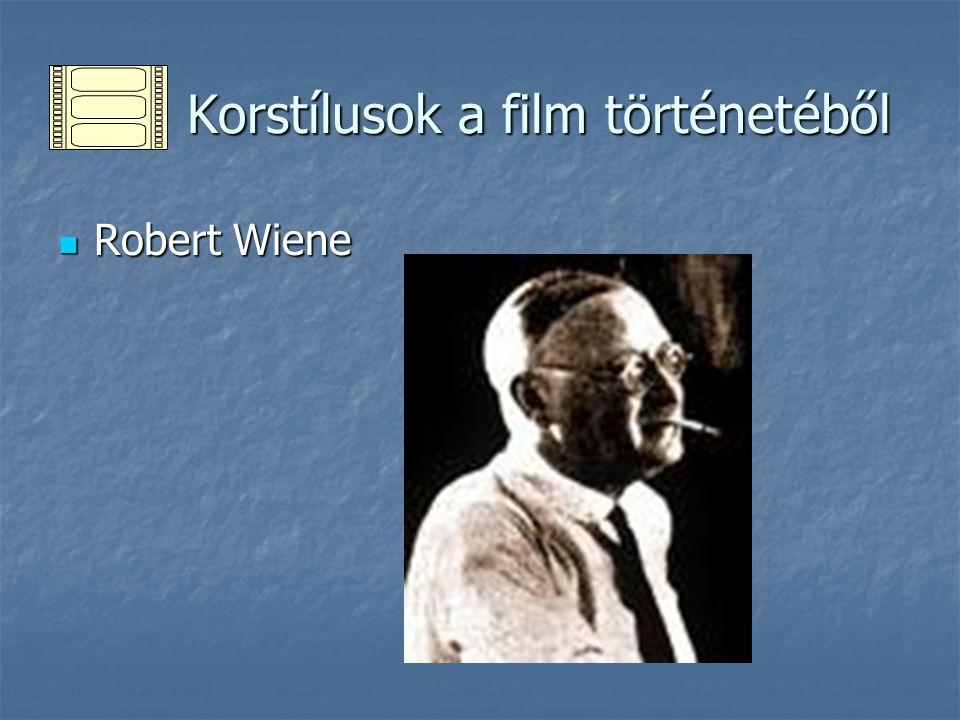 Korstílusok a film történetéből Korstílusok a film történetéből Robert Wiene Robert Wiene