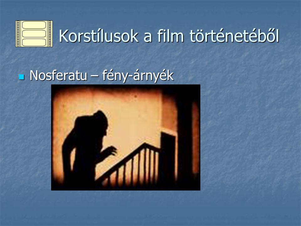 Korstílusok a film történetéből Korstílusok a film történetéből Nosferatu – fény-árnyék Nosferatu – fény-árnyék