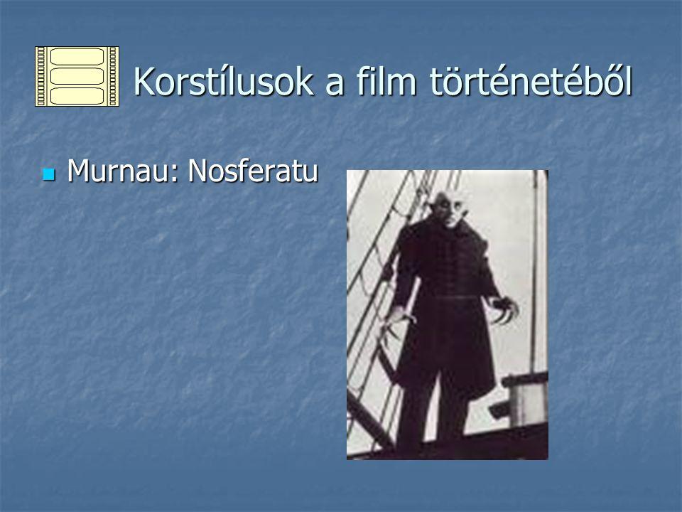 Korstílusok a film történetéből Korstílusok a film történetéből Murnau: Nosferatu Murnau: Nosferatu