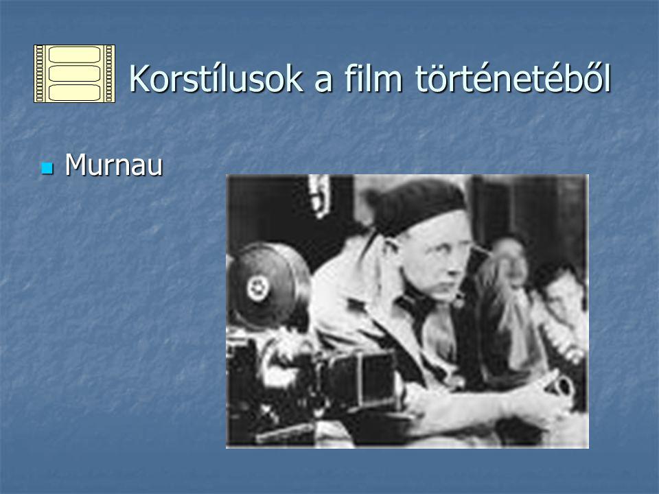 Korstílusok a film történetéből Korstílusok a film történetéből Murnau Murnau