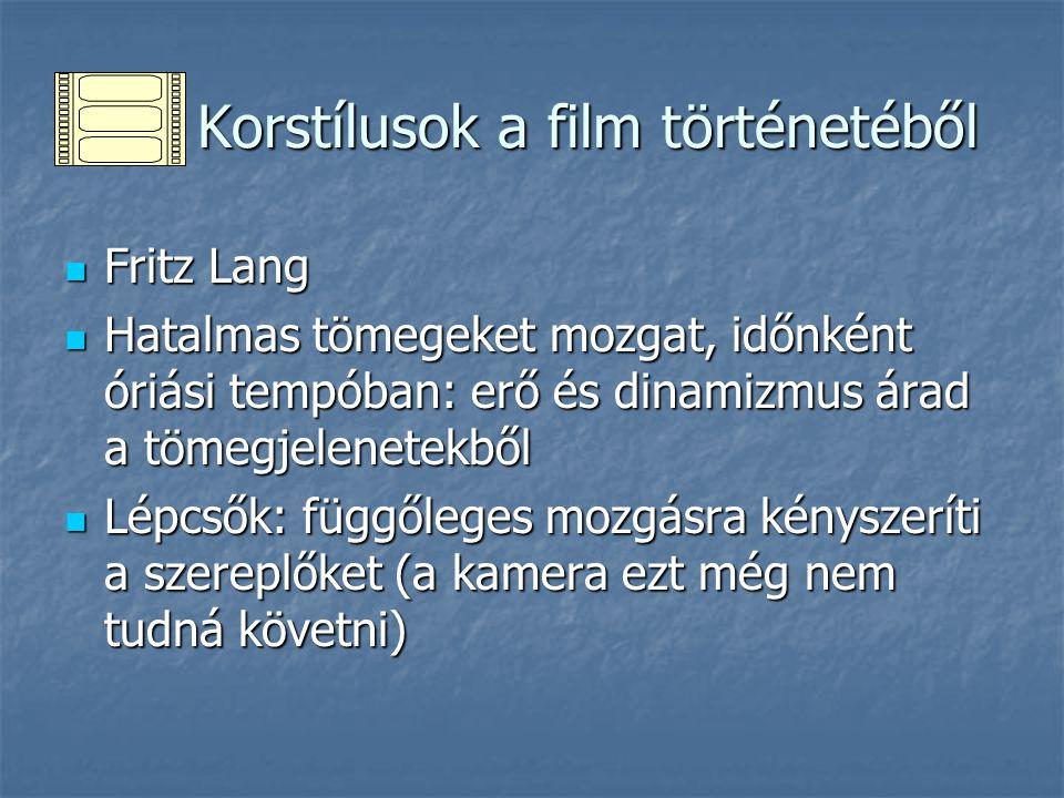 Korstílusok a film történetéből Korstílusok a film történetéből Fritz Lang Fritz Lang Hatalmas tömegeket mozgat, időnként óriási tempóban: erő és dina
