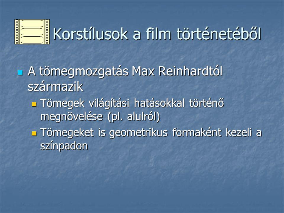 Korstílusok a film történetéből Korstílusok a film történetéből A tömegmozgatás Max Reinhardtól származik A tömegmozgatás Max Reinhardtól származik Tö