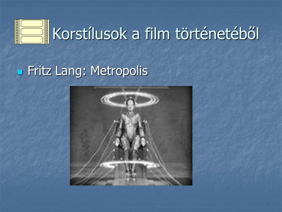 Korstílusok a film történetéből Korstílusok a film történetéből Fritz Lang: Metropolis Fritz Lang: Metropolis