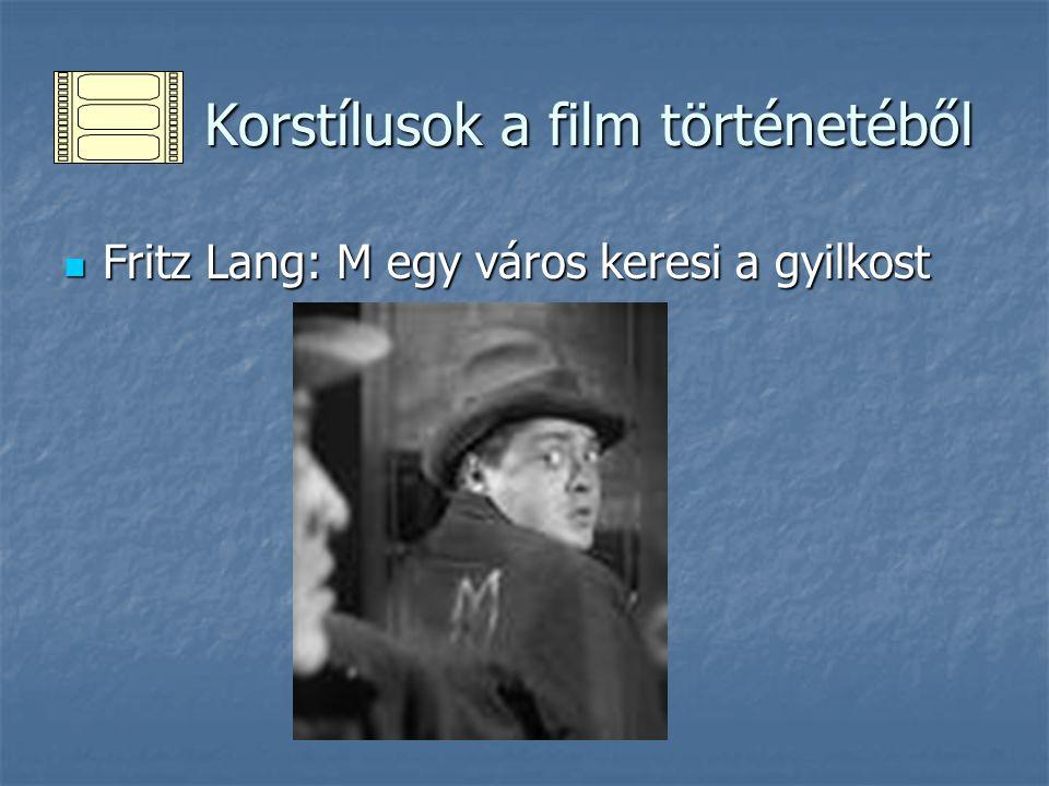 Korstílusok a film történetéből Korstílusok a film történetéből Fritz Lang: M egy város keresi a gyilkost Fritz Lang: M egy város keresi a gyilkost