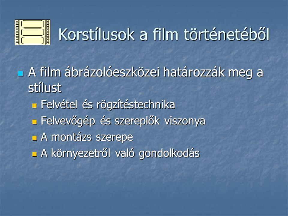 Korstílusok a film történetéből Korstílusok a film történetéből A film ábrázolóeszközei határozzák meg a stílust A film ábrázolóeszközei határozzák me