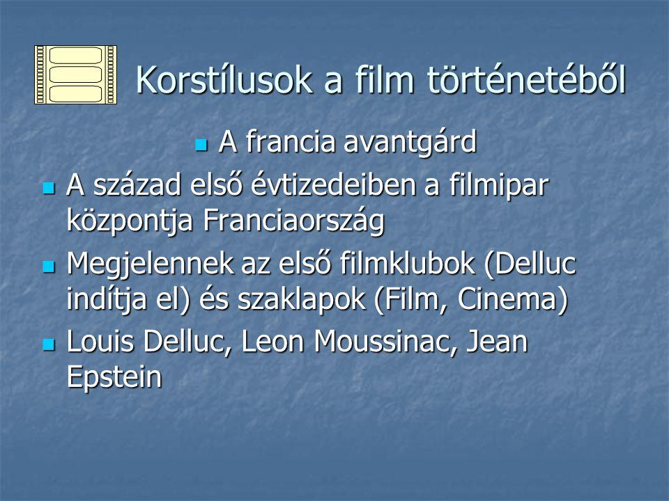 Korstílusok a film történetéből Korstílusok a film történetéből A francia avantgárd A francia avantgárd A század első évtizedeiben a filmipar központj