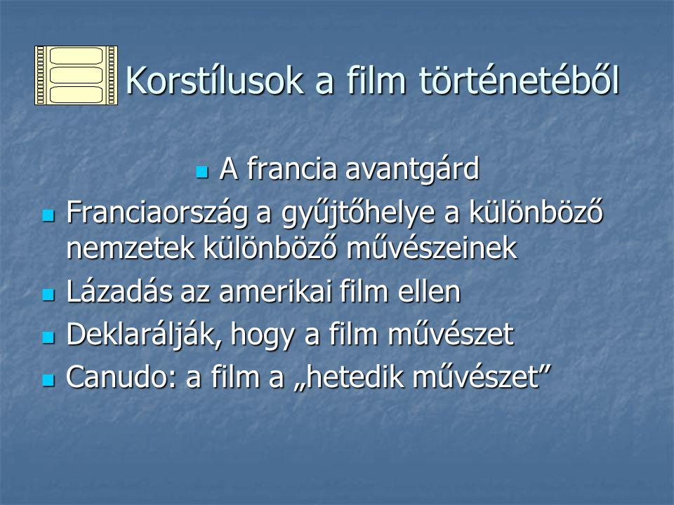 Korstílusok a film történetéből Korstílusok a film történetéből A francia avantgárd A francia avantgárd Franciaország a gyűjtőhelye a különböző nemzet