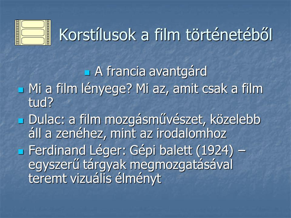 Korstílusok a film történetéből Korstílusok a film történetéből A francia avantgárd A francia avantgárd Mi a film lényege? Mi az, amit csak a film tud