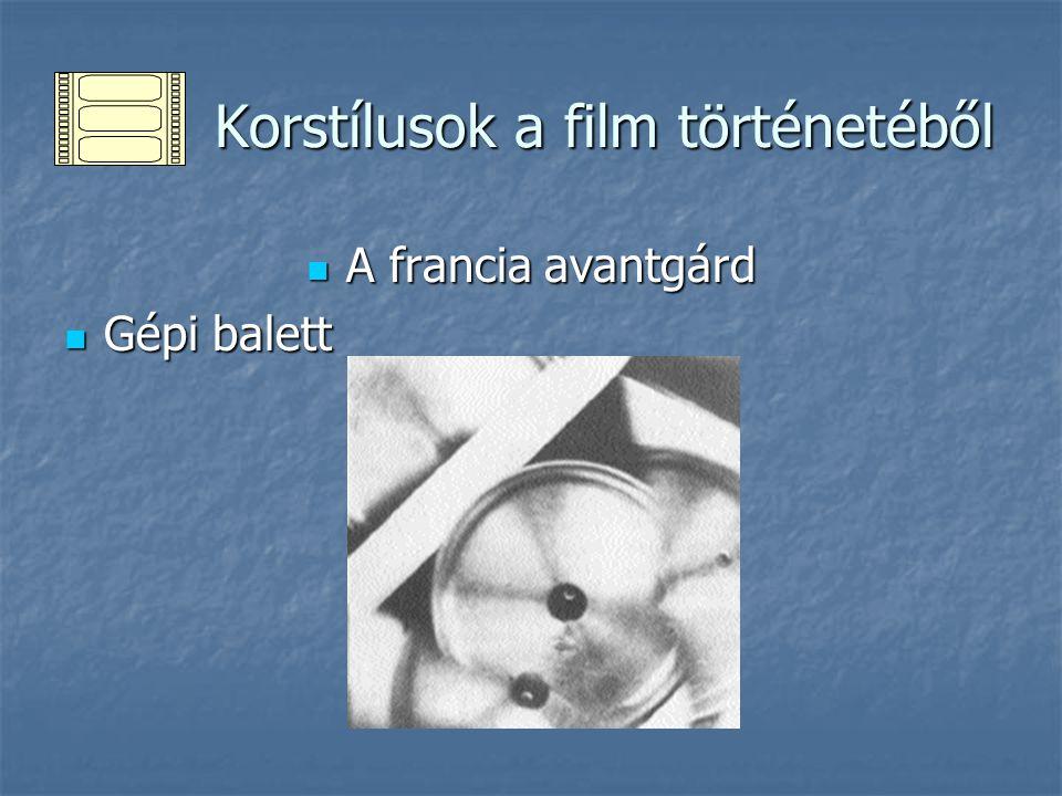 Korstílusok a film történetéből Korstílusok a film történetéből A francia avantgárd A francia avantgárd Gépi balett Gépi balett