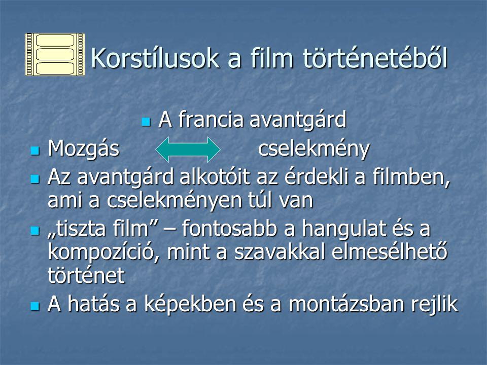 A francia avantgárd A francia avantgárd Mozgás cselekmény Mozgás cselekmény Az avantgárd alkotóit az érdekli a filmben, ami a cselekményen túl van Az