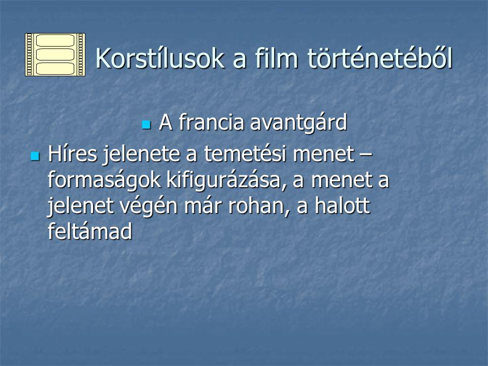 Korstílusok a film történetéből Korstílusok a film történetéből A francia avantgárd A francia avantgárd Híres jelenete a temetési menet – formaságok k