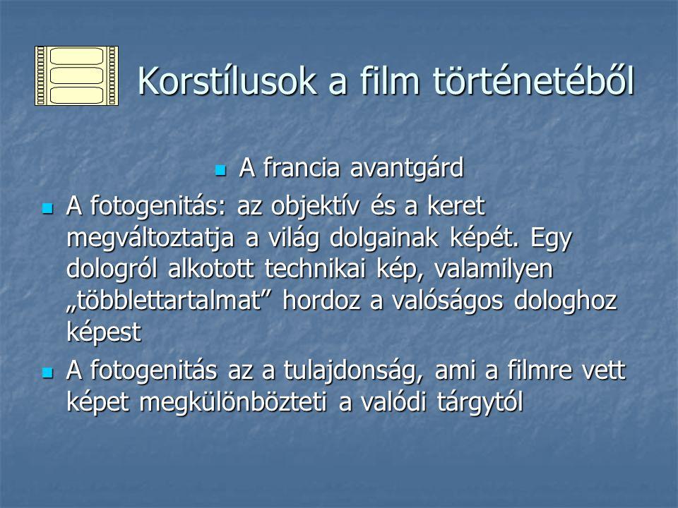 Korstílusok a film történetéből Korstílusok a film történetéből A francia avantgárd A francia avantgárd A fotogenitás: az objektív és a keret megválto