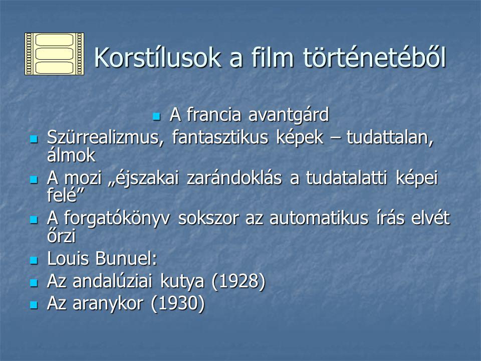 Korstílusok a film történetéből Korstílusok a film történetéből A francia avantgárd A francia avantgárd Szürrealizmus, fantasztikus képek – tudattalan