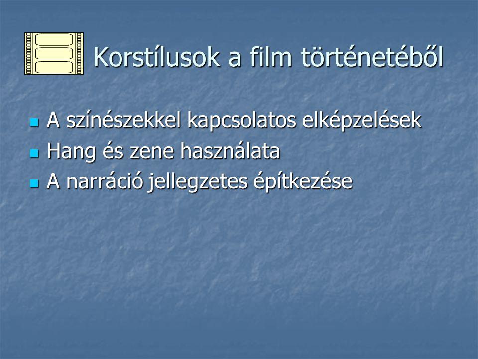 Korstílusok a film történetéből Korstílusok a film történetéből A színészekkel kapcsolatos elképzelések A színészekkel kapcsolatos elképzelések Hang é