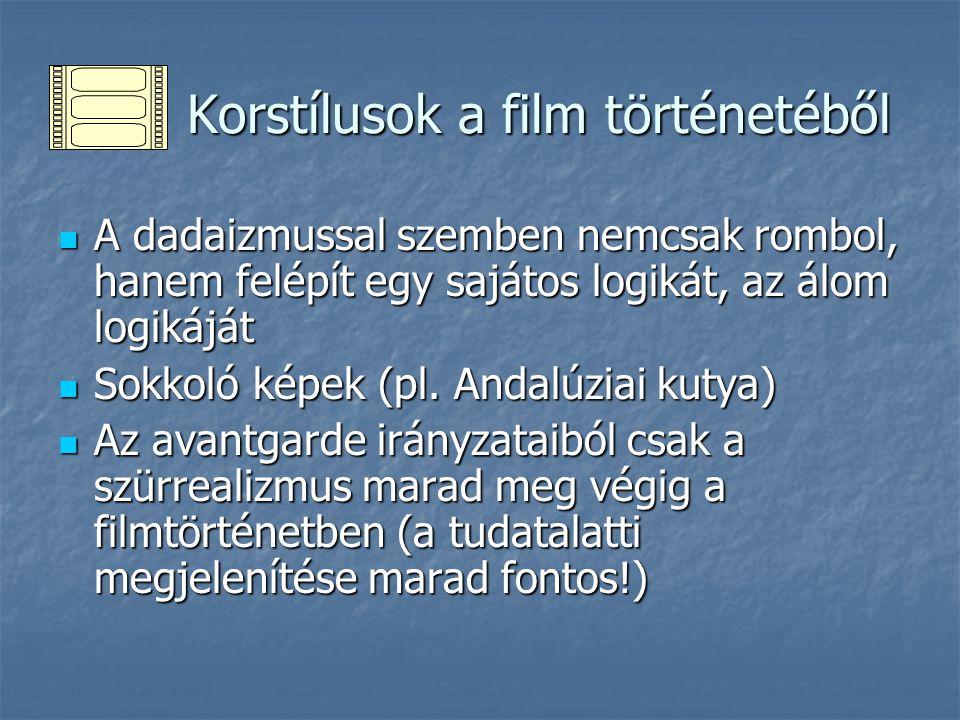 Korstílusok a film történetéből Korstílusok a film történetéből A dadaizmussal szemben nemcsak rombol, hanem felépít egy sajátos logikát, az álom logi