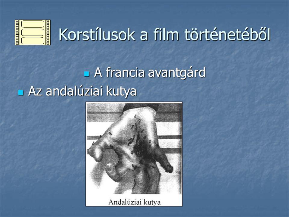Korstílusok a film történetéből Korstílusok a film történetéből A francia avantgárd A francia avantgárd Az andalúziai kutya Az andalúziai kutya