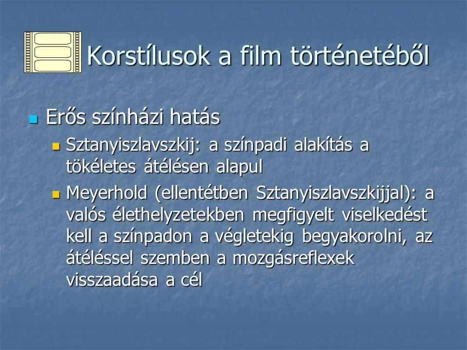 Korstílusok a film történetéből Korstílusok a film történetéből Erős színházi hatás Erős színházi hatás Sztanyiszlavszkij: a színpadi alakítás a tökél