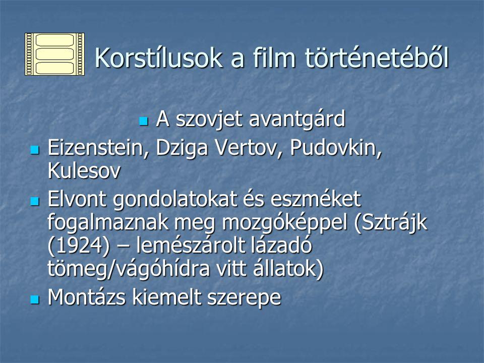 Korstílusok a film történetéből Korstílusok a film történetéből A szovjet avantgárd A szovjet avantgárd Eizenstein, Dziga Vertov, Pudovkin, Kulesov Ei