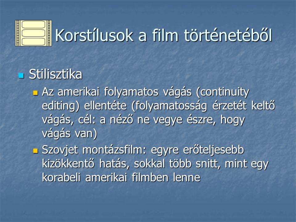 Korstílusok a film történetéből Korstílusok a film történetéből Stilisztika Stilisztika Az amerikai folyamatos vágás (continuity editing) ellentéte (f