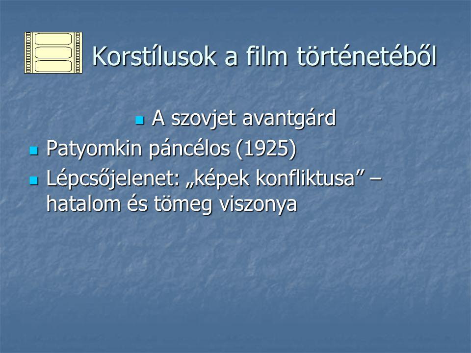 Korstílusok a film történetéből Korstílusok a film történetéből A szovjet avantgárd A szovjet avantgárd Patyomkin páncélos (1925) Patyomkin páncélos (
