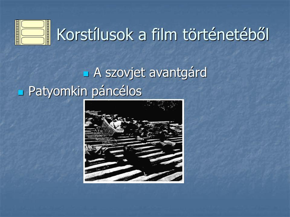 Korstílusok a film történetéből Korstílusok a film történetéből A szovjet avantgárd A szovjet avantgárd Patyomkin páncélos Patyomkin páncélos