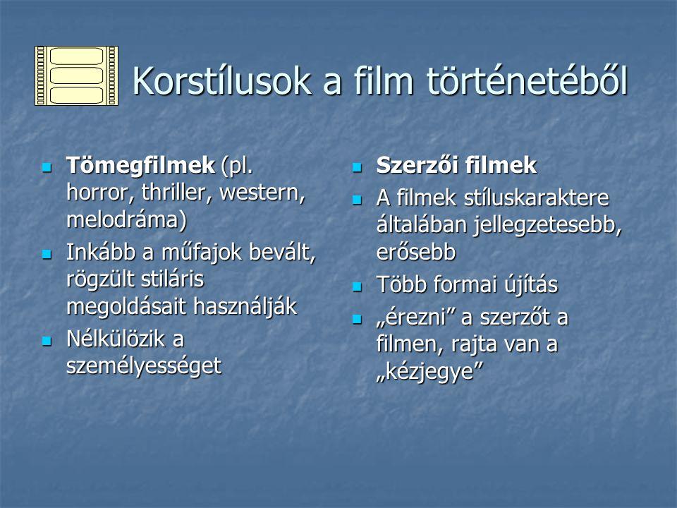Korstílusok a film történetéből Korstílusok a film történetéből Tömegfilmek (pl. horror, thriller, western, melodráma) Tömegfilmek (pl. horror, thrill