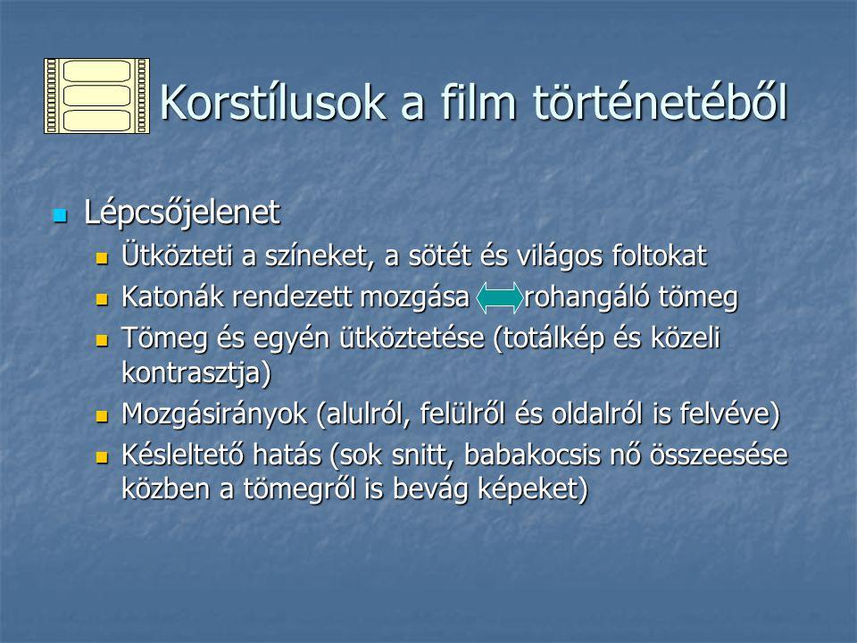 Korstílusok a film történetéből Korstílusok a film történetéből Lépcsőjelenet Lépcsőjelenet Ütközteti a színeket, a sötét és világos foltokat Ütköztet