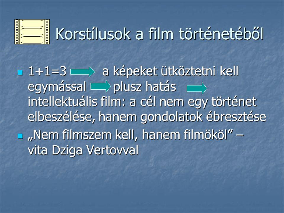 Korstílusok a film történetéből Korstílusok a film történetéből 1+1=3 a képeket ütköztetni kell egymással plusz hatás intellektuális film: a cél nem e