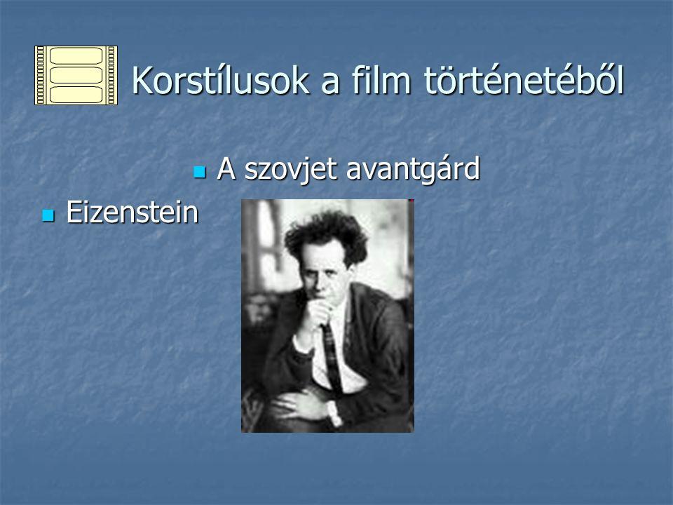 Korstílusok a film történetéből Korstílusok a film történetéből A szovjet avantgárd A szovjet avantgárd Eizenstein Eizenstein