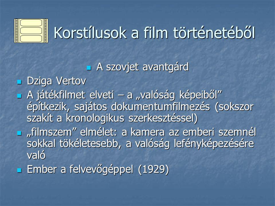 Korstílusok a film történetéből Korstílusok a film történetéből A szovjet avantgárd A szovjet avantgárd Dziga Vertov Dziga Vertov A játékfilmet elveti