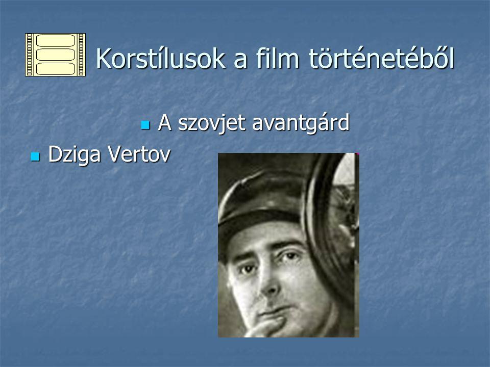 Korstílusok a film történetéből Korstílusok a film történetéből A szovjet avantgárd A szovjet avantgárd Dziga Vertov Dziga Vertov