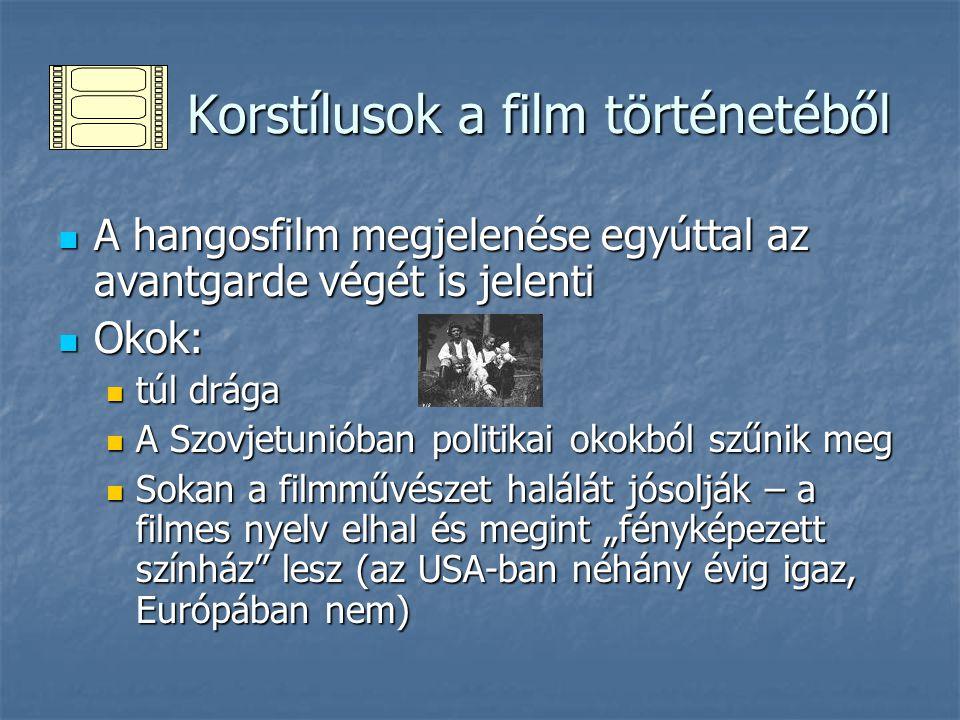Korstílusok a film történetéből Korstílusok a film történetéből A hangosfilm megjelenése egyúttal az avantgarde végét is jelenti A hangosfilm megjelen