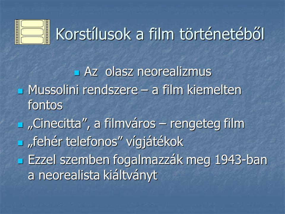 Korstílusok a film történetéből Korstílusok a film történetéből Az olasz neorealizmus Az olasz neorealizmus Mussolini rendszere – a film kiemelten fon