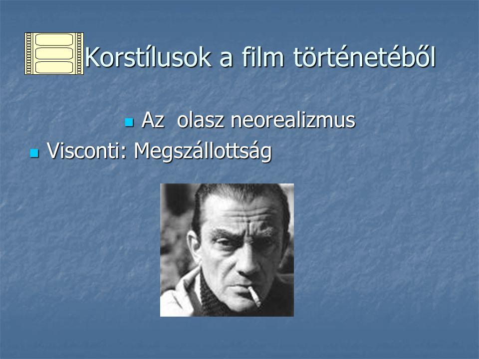 Korstílusok a film történetéből Korstílusok a film történetéből Az olasz neorealizmus Az olasz neorealizmus Visconti: Megszállottság Visconti: Megszál