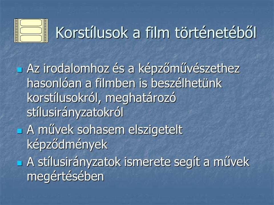Korstílusok a film történetéből Korstílusok a film történetéből Az irodalomhoz és a képzőművészethez hasonlóan a filmben is beszélhetünk korstílusokró