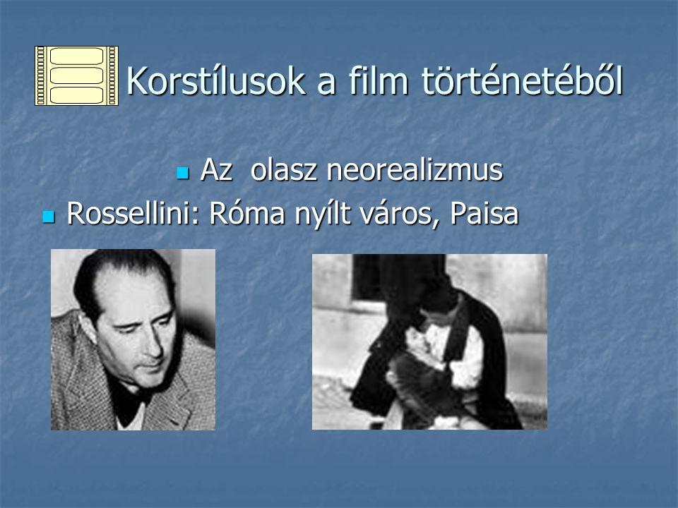 Korstílusok a film történetéből Korstílusok a film történetéből Az olasz neorealizmus Az olasz neorealizmus Rossellini: Róma nyílt város, Paisa Rossel